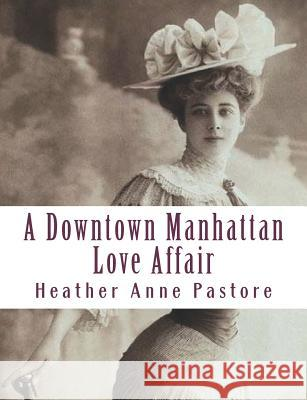 A Downtown Manhattan Love Affair Heather Anne Pastore 9781523352838 Createspace Independent Publishing Platform