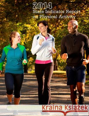 2014 State Indicator Report on Physical Activity National Center for Chronic Disease Prev Penny Hill Press Inc 9781523355211