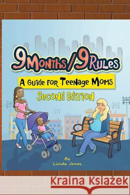 9 Months/9 Rules a Guide for Teenage Moms: A Guide for Teenage Moms Linda Jones 9781523362479