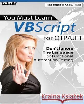(part 2) You Must Learn VBScript for Qtp/Uft: Don't Ignore the Language for Functional Automation Testing (Black & White Edition) Rex Allen Jone 9781523369737