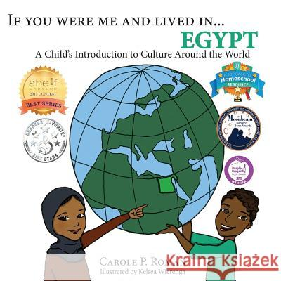 If You Were Me and Lived In...Egypt: A Child's Introduction to Cultures Around the World Carole P. Roman Kelsea Wierenga 9781523374465 Createspace Independent Publishing Platform
