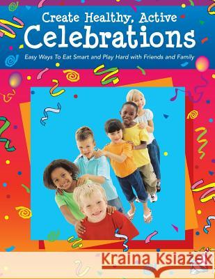 Create Healthy, Active Celebrations United States Department of Agriculture  Penny Hill Press Inc 9781523438853