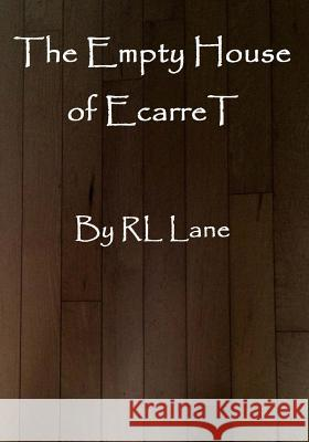 The Empty House of Ecarret Rl Lane Rl Lane 9781523448753