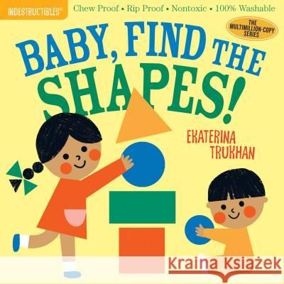 Indestructibles: Baby, Find the Shapes! Ekaterina Trukhan Amy Pixton 9781523506248