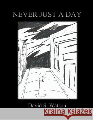 Never Just a Day David S. Watson 9781523603121