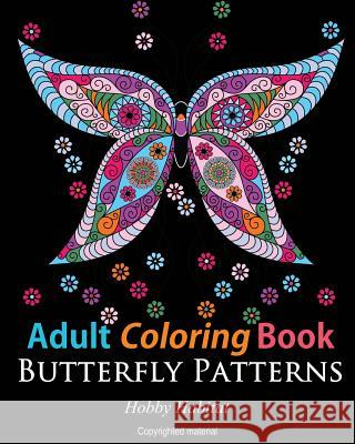 Adult Coloring Books: Butterfly Zentangle Patterns: 31 Beautiful, Stress Relieving Butterfly Coloring Designs Hobby Habitat Coloring Books 9781523607143