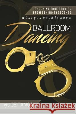 Ballroom Dancing: Shocking True Stories from Behind the Scenes Joe Tango 9781523617241