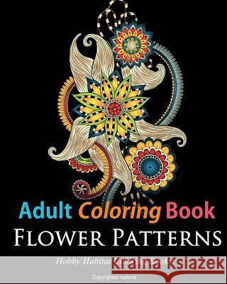 Adult Coloring Books: Flower Patterns: 50 Gorgeous, Stress Relieving Henna Flower Designs Hobby Habitat Coloring Books 9781523617418