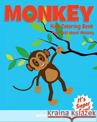 Monkey Kids Coloring Book +fun Facts about Monkey: Children Activity Book for Boys & Girls Age 3-8, with 30 Super Fun Coloring Pages of Monkey, the Lo Jackie D. Fluffy 9781523637782