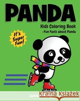 Panda Kids Coloring Book +fun Facts about Panda: Children Activity Book for Boys & Girls Age 3-8, with 30 Super Fun Coloring Pages of Panda, the Cute Jackie D. Fluffy 9781523638222