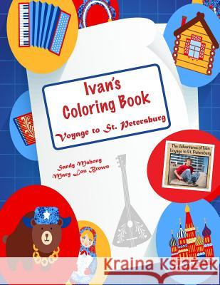 Ivan's Coloring Book: Voyage to St. Petersburg Sandy Mahony Mary Lou Brown 9781523647231