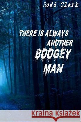 There Is Always Another Boogey Man Rodd Clark 9781523664092 Createspace Independent Publishing Platform