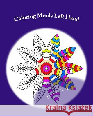 Coloring Minds Left Hand: 60 Mandala Images to Relax the Mind Volume 1 Peter Clark 9781523691555 Createspace Independent Publishing Platform