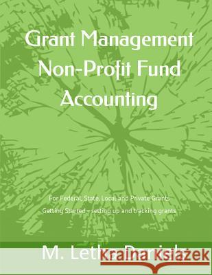 Grant Management Non-Profit Fund Accounting: For Federal, State, Local and Private Grants Getting Started - Setting Up and Tracking Grants M. Letha Daniels 9781523695768