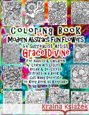 Coloring Book Modern Abstract Fun Flowers by Surrealist Artist Grace Divine for Adults & Children Learn Art Styles Relax & De-Stress Prints in a Book Grace Divine 9781523701339