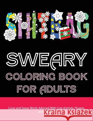 Sweary Coloring Book For Adults Curse And Swear Words Filled With Cute Animals Flowers Patterns