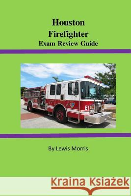 Houston Firefighter Exam Review Guide Lewis Morris 9781523748624