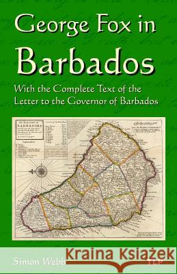 George Fox in Barbados: With the Complete Text of the Letter to the Governor of Barbados Simon Webb George Fox 9781523788071 Createspace Independent Publishing Platform