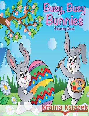 Busy, Busy Bunnies Coloring Book Sandy Mahony Mary Lou Brown 9781523800148