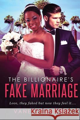 The Billionaire's Fake Marriage: A Bwwm Marriage of Convenience Romance Vanessa Brown 9781523811250 Createspace Independent Publishing Platform