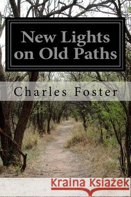 New Lights on Old Paths Charles Foster 9781523820344 Createspace Independent Publishing Platform