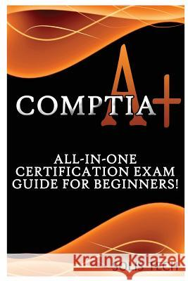 Comptia A+: All-In-One Certification Exam Guide for Beginners! Solis Tech 9781523844388