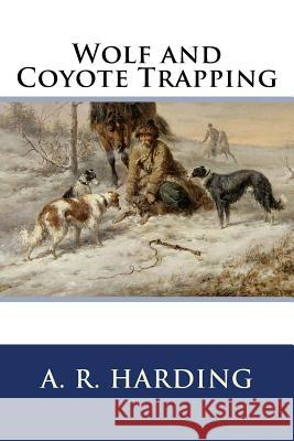 Wolf and Coyote Trapping A. R. Harding 9781523853786