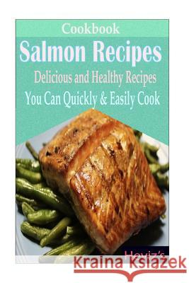 Salmon Recipes: Delicious and Healthy Recipes You Can Quickly & Easily Cook Heviz's 9781523861606