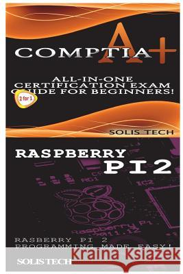 Comptia A+ & Raspberry Pi 2 Solis Tech 9781523867219