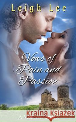 Vows of Pain and Passion: A Medieval Romance Leigh Lee Winter Bayne 9781523877928