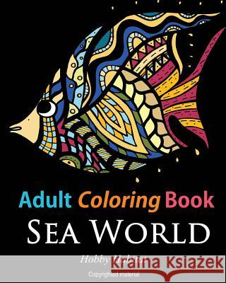 Adult Coloring Books: Sea World: Coloring Books for Adults Featuring 35 Beautiful Marine Life Designs Hobby Habitat Coloring Books 9781523898916