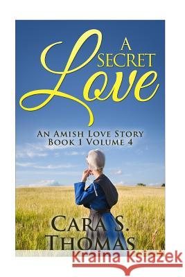 A Secret Love: An Amish Love Story (Book 1) Cara S. Thomas 9781523921966