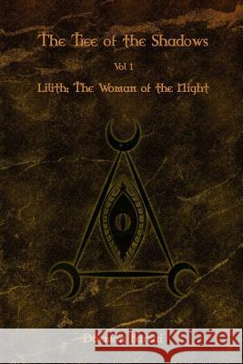 The Tree of the Shadows: Lilith: The Woman of the Night Daemon Barzai Daemon Barzai 9781523959143 Createspace Independent Publishing Platform