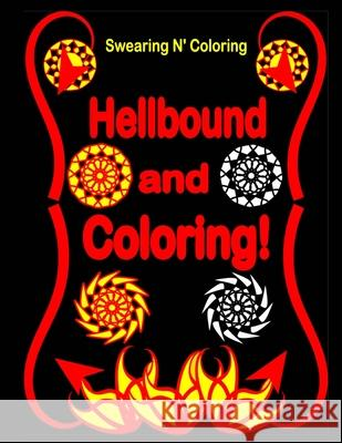 Hellbound and Coloring!: Into the Dark Edition: An Adult Coloring Book with 40 Swear Word Designs for Relaxation and Stress Relief Swearing N' Coloring 9781523991167