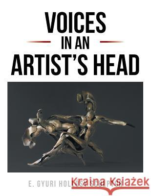 Voices in an Artist's Head Gyuri Hollosy 9781524529277