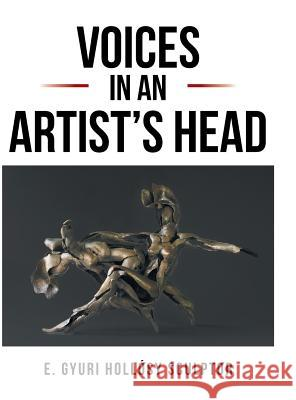 Voices in an Artist's Head Gyuri Hollosy 9781524529284