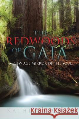 The Redwoods of Gaia: A New Age Mirror of the Soul Kathleen Chan 9781524531263
