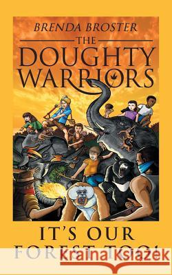 The Doughty Warriors: It's Our Forest Too! Brenda Broster 9781524661410