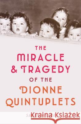 The Miracle & Tragedy of the Dionne Quintuplets Sarah Miller 9781524713829