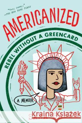 Americanized: Rebel Without a Green Card Sara Saedi 9781524717827