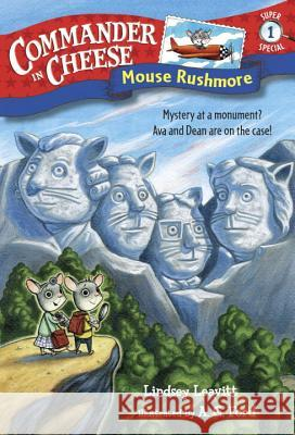 Commander in Cheese Super Special #1: Mouse Rushmore Lindsey Leavitt AG Ford 9781524720476