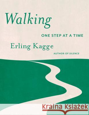 Walking: One Step at a Time Erling Kagge Becky L. Crook 9781524747848 Pantheon Books