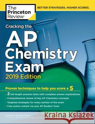 Cracking the AP Chemistry Exam, 2019 Edition: Practice Tests & Proven Techniques to Help You Score a 5 Princeton Review 9781524758004