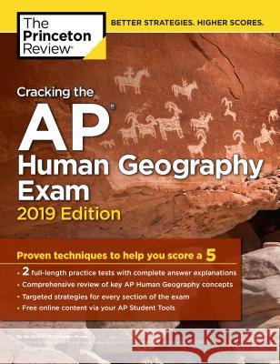 Cracking the AP Human Geography Exam, 2019 Edition: Practice Tests & Proven Techniques to Help You Score a 5 Princeton Review 9781524758073