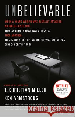 Unbelievable: The Story of Two Detectives' Relentless Search for the Truth T. Christian Miller Ken Armstrong 9781524759940