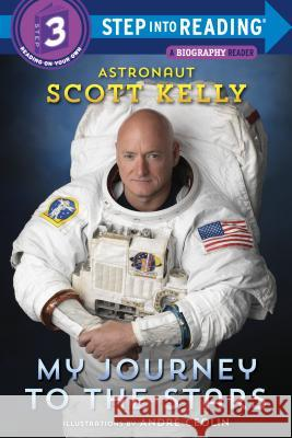 My Journey to the Stars (Step Into Reading) Scott Kelly Andre Ceolin 9781524763800