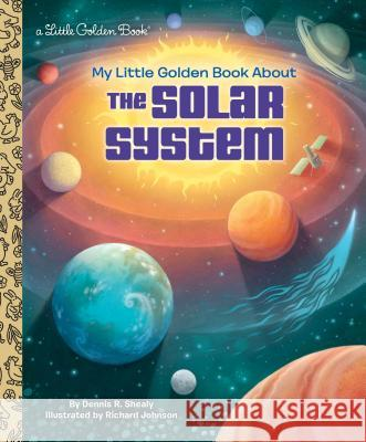 My Little Golden Book about the Solar System Dennis R. Shealy Richard Johnson 9781524766849