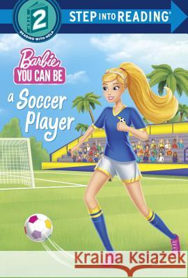 You Can Be a Soccer Player (Barbie) Random House 9781524769123