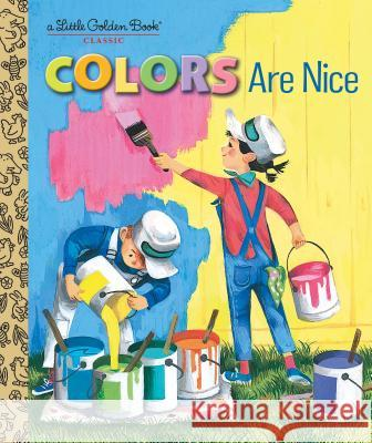 Colors Are Nice Adelaide Holl Leonard Shortall 9781524771614