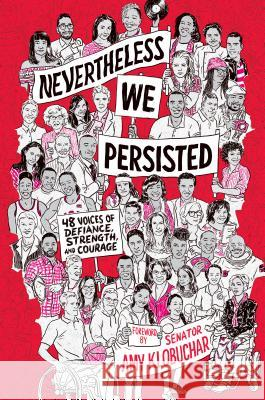 Nevertheless, We Persisted: 48 Voices of Defiance, Strength, and Courage Amy Klobuchar 9781524771997